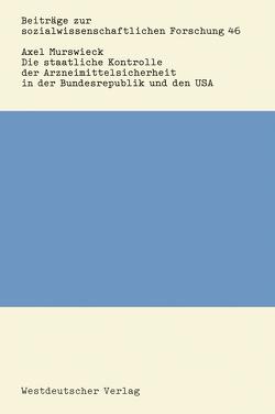Die staatliche Kontrolle der Arzneimittelsicherheit in der Bundesrepublik und den USA von Murswieck,  Axel