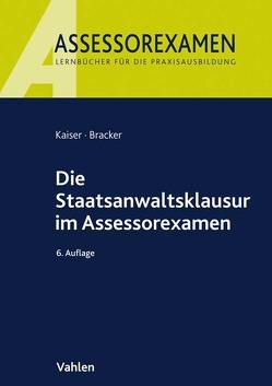 Die Staatsanwaltsklausur im Assessorexamen von Bracker,  Ronald, Kaiser,  Horst