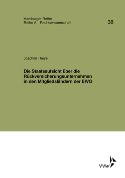 Die Staatsaufsicht über die Rückversicherungsunternehmen in den Mitgliedsländern der EWG von Theye,  Joachim