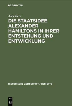 Die Staatsidee Alexander Hamiltons in ihrer Entstehung und Entwicklung von Bein,  Alex