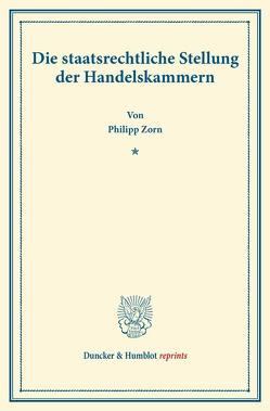 Die staatsrechtliche Stellung der Handelskammern. von Zorn,  Philipp