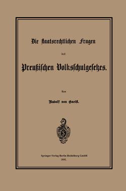 Die staatsrechtlichen Fragen des Preußischen Volksschulgesetzes von von Gneist,  Heinrich Rudolf