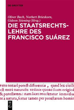 Die Staatsrechtslehre des Francisco Suárez von Bach,  Oliver, Brieskorn,  Norbert, Stiening,  Gideon