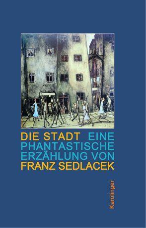 Die Stadt von Hintner,  Elisabeth, Sedlacek,  Franz