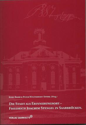 Die Stadt als Erinnerungsort – Friedrich Joachim Stengel in Saarbrücken. von Bohr,  Kurt, Winterhoff-Spurk,  Peter