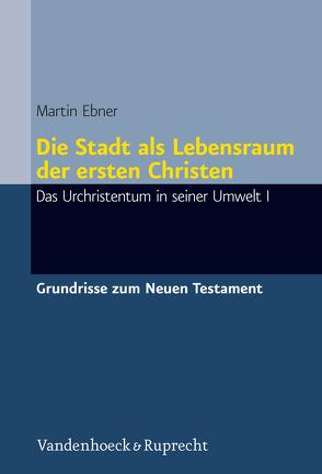 Die Stadt als Lebensraum der ersten Christen von Ebner,  Martin