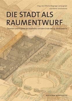 Die Stadt als Raumentwurf von Magnago Lampugnani,  Vittorio, Schützeichel,  Rainer