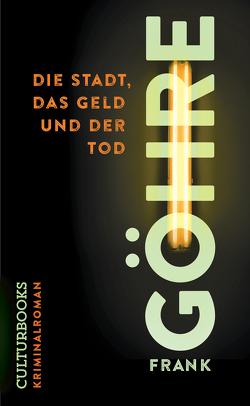 Die Stadt, das Geld und der Tod von Göhre,  Frank