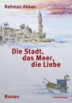 Die Stadt, das Meer, die Liebe von Abbas,  Rahman, Degener,  Almuth