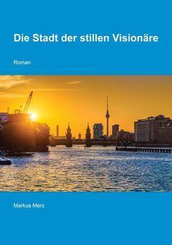 Die Stadt der stillen Visionäre von Merz,  Markus