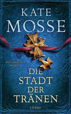 Die Stadt der Tränen von Mosse,  Kate, Schmidt,  Dietmar