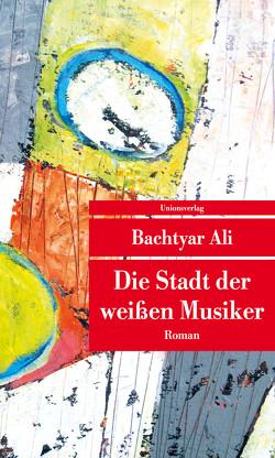 Die Stadt der weißen Musiker von Ali,  Bachtyar, Fatah,  Peschawa, Müller-Schwefe,  Hans-Ulrich