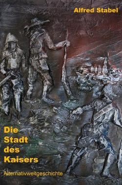 Die Stadt des Kaisers von Stabel,  Alfred