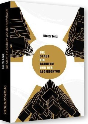Die Stadt, ein Bauhelm und der Atomdoktor von Lenz,  Dieter