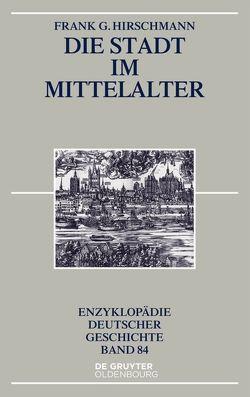 Die Stadt im Mittelalter von Hirschmann,  Frank G