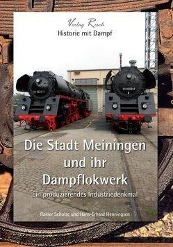 Die Stadt Meiningen und ihr Dampflokwerk von Henningsen,  Hans-Erhard, Scholze,  Rainer