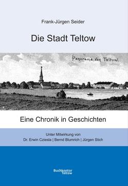 Die Stadt Teltow von Blumrich,  Bernd, Dr. Cziesla,  Erwin, Seider,  Frank Jürgen, Stich,  Jürgen