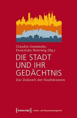 Die Stadt und ihr Gedächtnis von Gemmeke,  Claudia, Nentwig,  Franziska