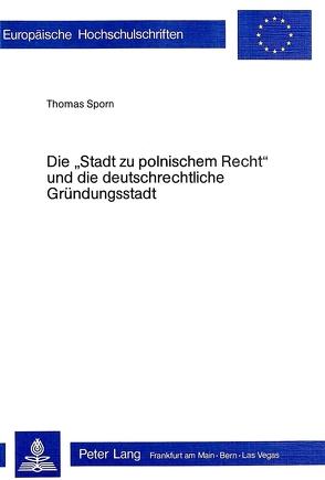 Die «Stadt zu polnischem Recht» und die deutschrechtliche Gründungsstadt von Sporn, Thomas