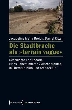 Die Stadtbrache als »terrain vague« von Broich,  Jacqueline Maria, Ritter,  Daniel