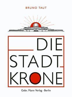 Die Stadtkrone von Baron,  Erich, Behne,  Adolph, Scheerbart,  Paul, Speidel,  Manfred, Taut,  Bruno