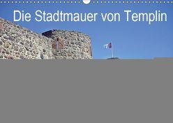 Die Stadtmauer von Templin (Wandkalender 2019 DIN A3 quer) von Mellentin,  Andreas