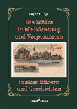 Die Städte in Mecklenburg und Vorpommern in alten Bildern und Geschichten von Gliege Pressezeichner GbR,  Eugen und Constanze, Gliege,  Eugen
