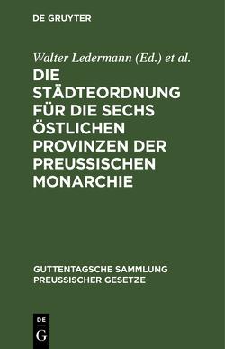 Die Städteordnung für die sechs östlichen Provinzen der Preussischen Monarchie von Brühl,  Ludwig, Ledermann,  Walter