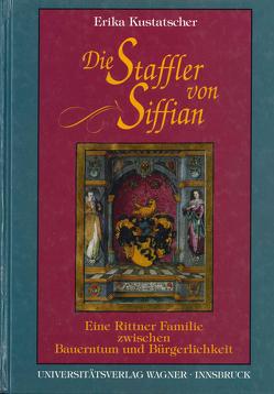 Die Staffler von Siffian. Eine Rittner Familie zwischen Bauerntum und Bürgerlichkeit (1334-1914) von Kustatscher,  Erika