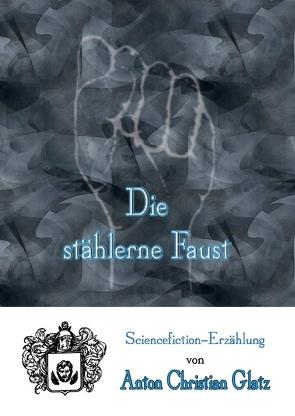 Die stählerne Faust von Glatz,  Anton Christian