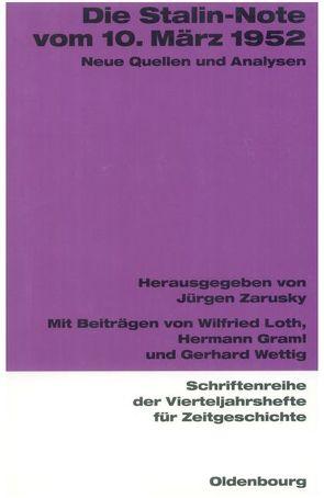 Die Stalin-Note vom 10. März 1952 von Graml,  Hermann, Loth,  Wilfried, Wettig,  Gerhard, Zarusky,  Jürgen