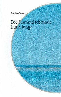 Die Stammtischrunde Lütte Jungs von Valtner,  Fritz Stefan
