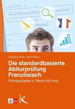Die standardbasierte Abiturprüfung Französisch von Fäcke,  Christiane, Tesch,  Bernd