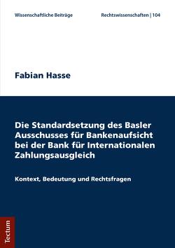 Die Standardsetzung des Basler Ausschusses für Bankenaufsicht bei der Bank für Internationalen Zahlungsausgleich von Hasse,  Fabian