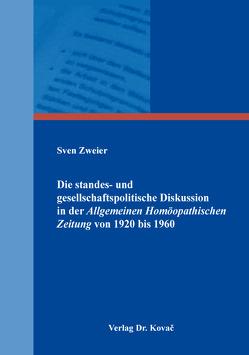 Die standes- und gesellschaftspolitische Diskussion in der Allgemeinen Homöopathischen Zeitung von 1920 bis 1960 von Zweier,  Sven