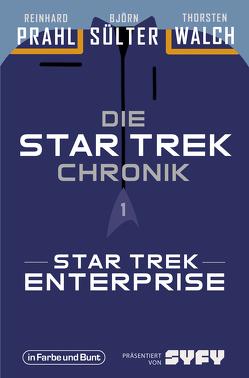 Die Star-Trek-Chronik – Teil 1: Star Trek: Enterprise von Prahl,  Reinhard, Sülter,  Björn, Walch,  Thorsten