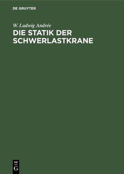 Die Statik der Schwerlastkrane von Andrée,  W. Ludwig
