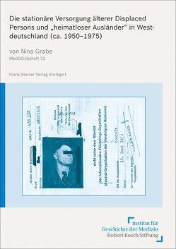 """Die stationäre Versorgung älterer Displaced Persons und """"heimatloser Ausländer"""" in Westdeutschland (ca. 1950–1975) von Grabe,  Nina"""