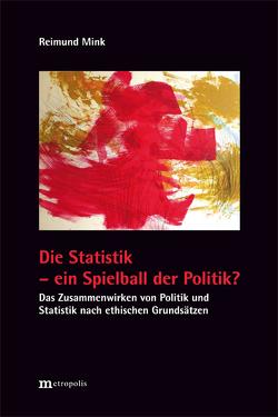 Die Statistik – ein Spielball der Politik? von Mink,  Reimund