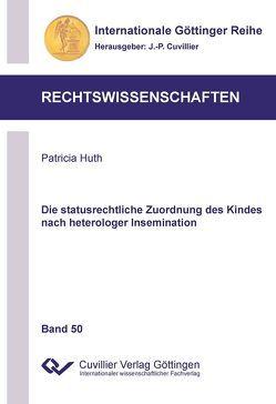 Die statusrechtliche Zuordnung des Kindes nach heterologer Insemination von Huth,  Patricia