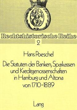 Die Statuten der Banken, Sparkassen und Kreditgenossenschaften in Hamburg und Altona von 1710-1889 von Poeschel,  Hans