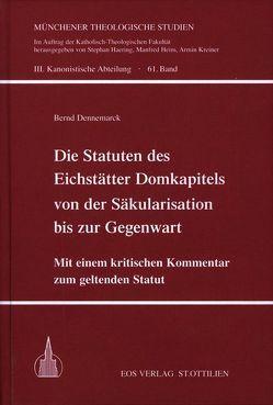 Die Statuten des Eichstätter Domkapitels von der Säkularisation bis zur Gegenwart von Dennemarck,  Bernd