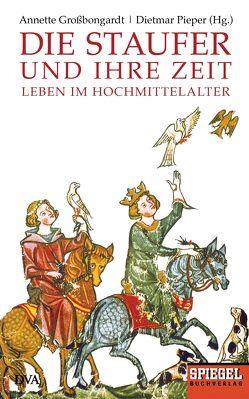 Die Staufer und ihre Zeit von Großbongardt,  Annette, Pieper,  Dietmar