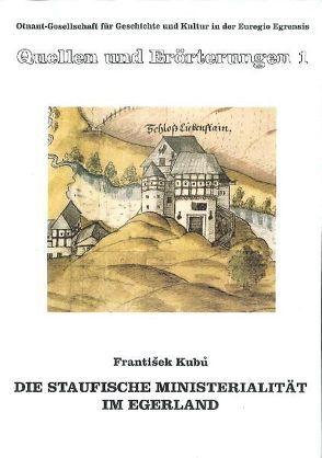 Die Staufische Ministerialität im Egerland von Kubu,  Frantisek, Neubauer,  Michael, Thieser,  Bernd, Wallisch,  Bohus