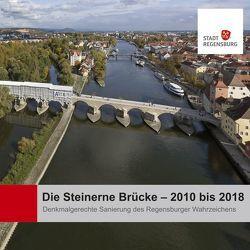 Die Steinerne Brücke – 2010 bis 2018 von Stadt Regensburg