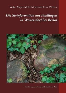 Die Steinformation aus Findlingen in Woltersdorf bei Berlin von Meyer,  Meike, Meyer,  Volker, Zienow,  Ernst