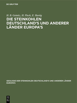 Die Steinkohlen Deutschland's und anderer Länder Europa's von Fleck,  H., Geinitz,  H. B., Hartig,  E.