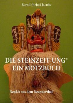 DIE STEINZEIT-ung® Ein Motzbuch von Jacobs,  Bernd (bejot)