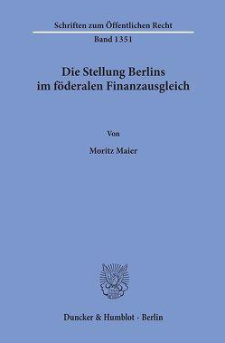 Die Stellung Berlins im föderalen Finanzausgleich. von Maier,  Moritz
