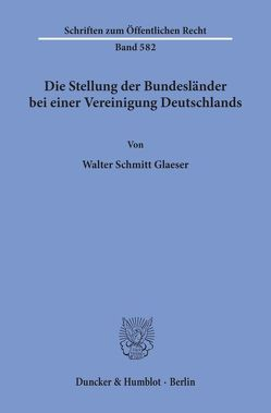 Die Stellung der Bundesländer bei einer Vereinigung Deutschlands. von Schmitt-Glaeser,  Walter